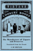 The Manufacture of Liquors and Preserves - Translated from the French
