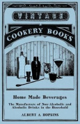 Home Made Beverages - The Manufacture of Non-Alcoholic and Alcoholic Drinks in the Household
