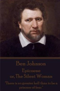 Ben Johnson - Epicoene Or, the Silent Woman