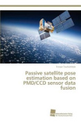 Passive Satellite Pose Estimation Based on Pmd/CCD Sensor Data Fusion