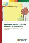 Educacao Infantil, Espacos Fisicos E Brincadeiras. [POR]