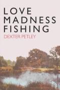 Love, Madness, Fishing