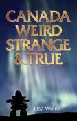 Canada: Weird, Strange & True