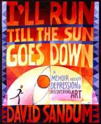 I'll Run Till the Sun Goes Down