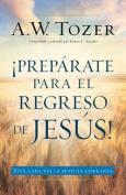 Preparate Para El Regreso de Jesus [Spanish]