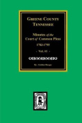 Green County, Tennessee Minutes of the Court of Common Pleas, 1783-1795. (Vol. #1).