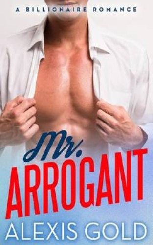 Mr. Arrogant by Alexis Gold