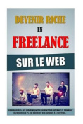Devenir Riche En Freelance Sur Le Web [FRE]
