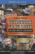 Finally, a Locally Produced Guidebook to St. Louis, by and for Locals, Neighborhood by Neighborhood, Third Edition