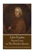 John Dryden - Secret Love Or, the Maiden Queen