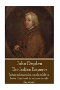 John Dryden - The Indian Emperor