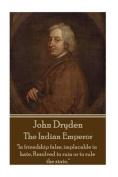 John Dryden - The Indian Emperor
