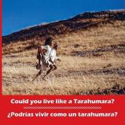 Could You Live Like a Tarahumara? Podrias Vivir Como Un Tarahumara? Bilingual Spanish and English