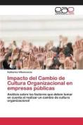 Impacto del Cambio de Cultura Organizacional En Empresas Publicas [Spanish]
