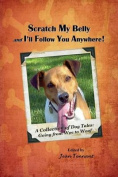 Scratch My Belly & I'll Follow You Anywhere  : A Collection of Dog Tales