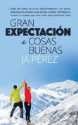 Gran Expectacion de Cosas Buenas [Spanish]