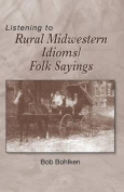 Listening to Rural Midwestern Idioms/Folk Sayings