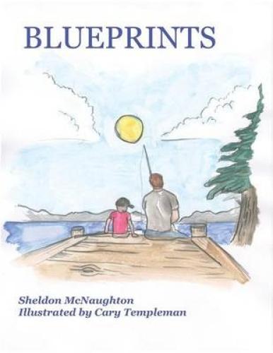 Blueprints: A Children's Story by McNaughton Sheldon