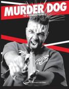 Murder Dog the Interviews Vol. 1