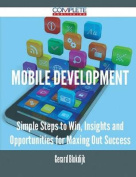 Mobile Development - Simple Steps to Win, Insights and Opportunities for Maxing Out Success