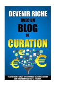 Devenir Riche Avec Un Blog de Curation [FRE]
