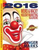 2016 Weird & Wacky Holiday Marketing Guide