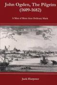 John Ogden, the Pilgrim (1609-1682) - A Man of More Than Ordinary Mark