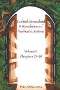 Ezekiel Unmasked a Revelation of Yeshua's Justice