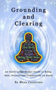 Grounding & Clearing - An Earth Lodge Pocket Guide to Being Safe, Present and Comfortable on Earth