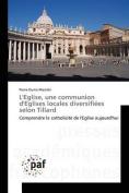 L'Eglise, Une Communion D'Eglises Locales Diversifiees Selon Tillard [FRE]