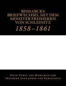 Bismarcks Briefwechsel Mit Dem Minister Freiherrn Von Schleinitz [GER]
