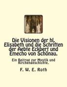 Die Visionen Der Hl. Elisabeth Und Die Schriften Der Aebte Eckbert Und Emecho Von Schonau. [GER]