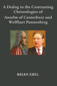 A Dialog in the Contrasting Christologies of Anselm of Canterbury and Wolfhart Pannenberg