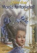 Quien Fue Maria Antonieta?