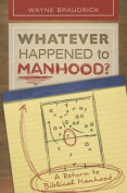 Whatever Happened to Manhood