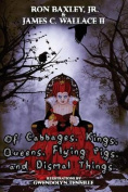 Of Cabbages, Kings, Queens, Flying Pigs, and Dismal Things