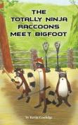 The Totally Ninja Raccoons Meet Bigfoot