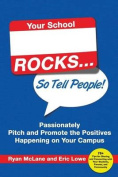 Your School Rocks... So Tell People! Passionately Pitch and Promote the Positives Happening on Your Campus