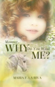 Mommy, Why Do You Want Me?