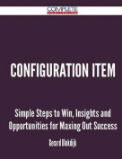 Configuration Item - Simple Steps to Win, Insights and Opportunities for Maxing Out Success