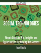 Social Technologies - Simple Steps to Win, Insights and Opportunities for Maxing Out Success