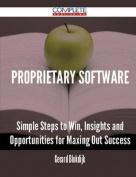 Proprietary Software - Simple Steps to Win, Insights and Opportunities for Maxing Out Success