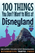 100 Things You Don't Want to Miss at Disneyland 2016