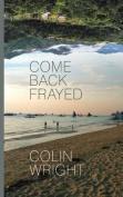 Come Back Frayed