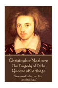 Christopher Marlowe - The Tragedy of Dido Queene of Carthage