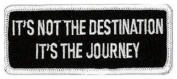 It's Not The Destination It's The Journey embroidered Patch 10.5CM X 4CM