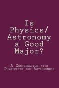 Is Physics/Astronomy a Good Major?