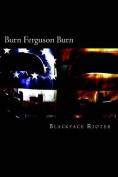 Burn, Ferguson, Burn!