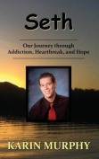 Seth Our Journey Through Addiction, Heartbreak, and Hope