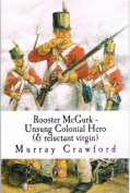 Rooster McGurk - Unsung Colonial Hero